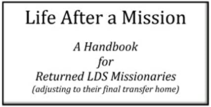 Life After a Mission: A Handbook for Returned LDS Missionaries (adjusting to their final transfer home).