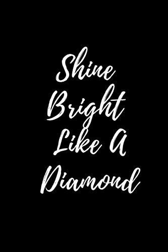 "Shine Bright Like A Diamond: Diamond Notebook Journal For Men and Women– Diamond Journal Gift, Motivational Journals, Inspirational Notebooks– 110 Pages Of High Quality 6"" x 9"" – Matt Finish"