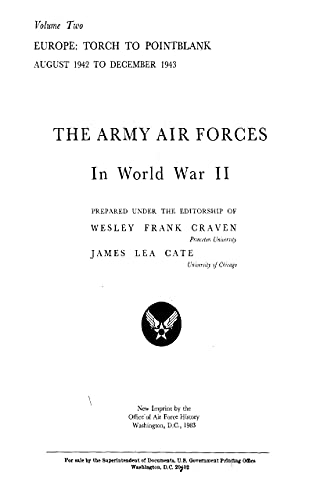 The Army Air Forces In World War II Volume 2: Europe - Torch To Pointblank August 1942 To December 1943 (English Edition)