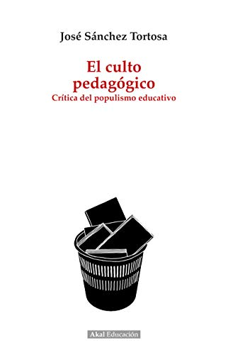 El culto pedagógico. Crítica del populismo educativo (Pedagogía nº 1)