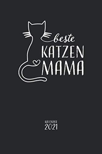 Beste Katzen Mama Kalender 2021: Terminkalender, Wochenplaner, Wochenkalender, Organizer für das Jahr 2021 als kleines Geschenk für eine ... für Katzenbesitzer und Katzenfreunde
