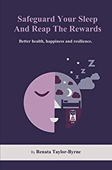 Safeguard Your Sleep and Reap the Rewards: Better health, happiness and resilience (English Edition) van [Renata Taylor-Byrne]