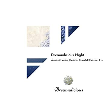 Dreamalicious Night - Ambient Healing Music For Peaceful Christmas Eve