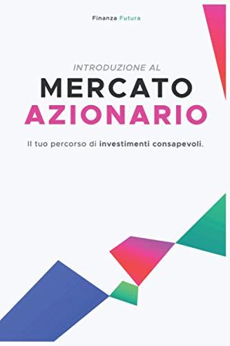 Introduzione al Mercato Azionario: Il tuo percorso di investimenti consapevoli