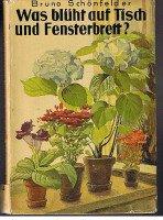 Was blüht auf Tisch und Fensterbrett? Mit einer Anleitung zur Pflege und Zucht von über 200 Zimmerpflanzen