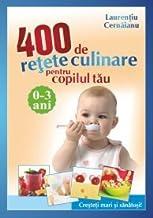 400 de retete culinare pentru copilul tau 0 - 3 ani (Romanian Edition)