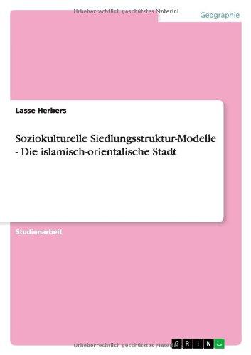 Soziokulturelle Siedlungsstruktur-Modelle - Die islamisch-orientalische Stadt