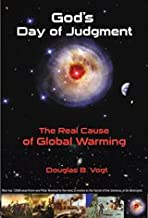 God's Day of Judgment; The Real Cause of Global Warming