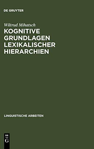 Kognitive Grundlagen lexikalischer Hierarchien: Untersucht am Beispiel des Französischen und Spanischen (Linguistische Arbeiten, Band 506)