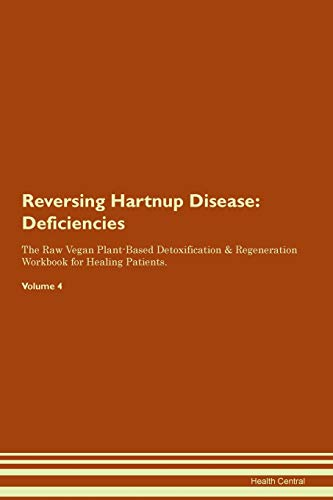 Reversing Hartnup Disease: Deficiencies The Raw Vegan Plant-Based Detoxification & Regeneration Workbook for Healing Patients. Volume 4