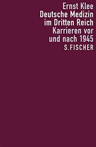 Deutsche Medizin im Dritten Reich: Karrieren vor und nach 1945