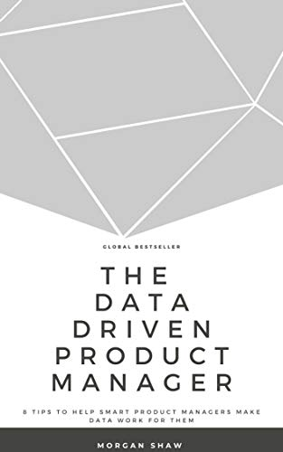The Data-Driven Product Manager (English Edition)