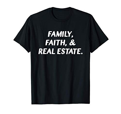 Family Faith And Real Estate T-Shirt