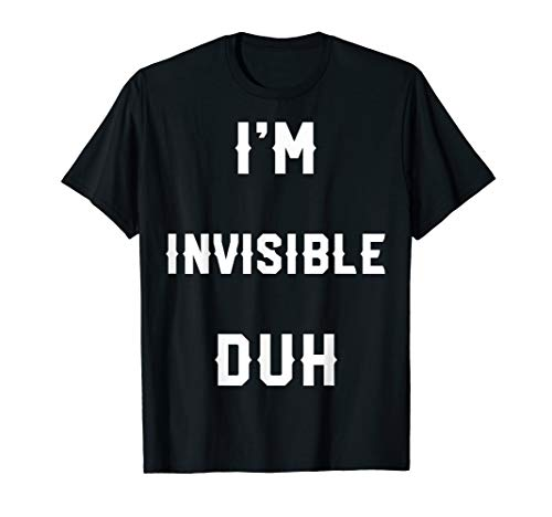 Halloween Easy Invisible Costume Shirts, I'm Invisible Duh T-Shirt