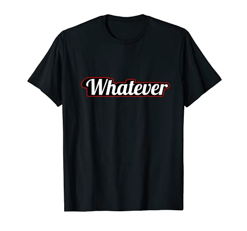 Indiferrent Sarcastic Witty Clever Scorn Sayings Whatever T-Shirt