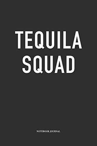 Tequila Squad: A 6 x 9 Inch Matte Softcover Quote Diary Notebook With A Trendy Cover Slogan and 120 Blank Lined Pages