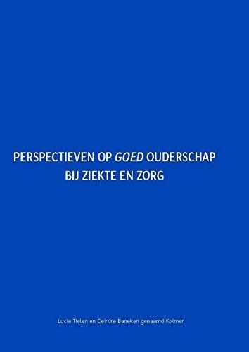 Perspectieven op goed ouderschap bij ziekte en zorg (Dutch Edition)