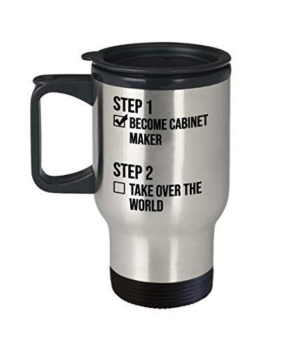 Best Cabinet Maker Gift Step 1 Become Cabinet Maker Step 2 Take Over The World Funny Coffee Travel Mug Cup Gift Ideas