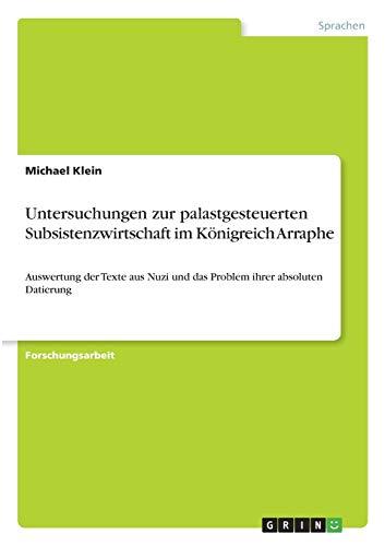 Untersuchungen zur palastgesteuerten Subsistenzwirtschaft im Königreich Arraphe: Auswertung der Texte aus Nuzi und das Problem ihrer absoluten Datierung