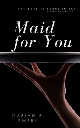 Maid For You: (A Romance Novel) by [Mariah R. Embry]
