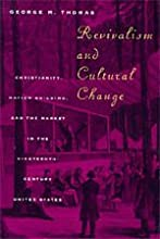 Revivalism and Cultural Change: Christianity, Nation Building, and the Market in the Nineteenth-Century United States