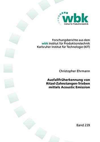 Ausfallfrüherkennung von Ritzel-Zahnstangen-Trieben mittels Acoustic Emission (Forschungsberichte aus dem wbk, Institut für Produktionstechnik Universität Karlsruhe)