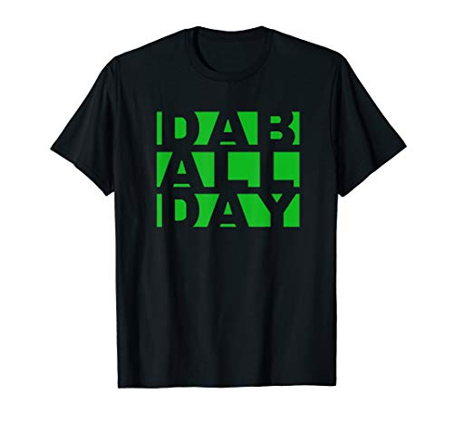 Dab All Day - Weed Oil Wax Dab Rig T-Shirt