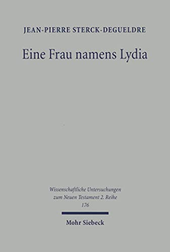 Eine Frau namens Lydia: Zu Geschichte und Komposition in Apostelgeschichte 16,11-15.40 (Wissenschaftliche Untersuchungen zum Neuen Testament / 2. Reihe 176) (German Edition)