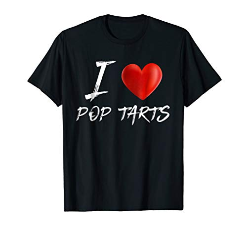 I Love Heart POP TARTS Food Foodie T Shirt
