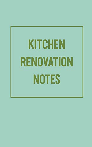 Kitchen Renovation Notes: Portable Pocket Notebook with Lined, Blank Sketchbook, and Graph Paper Pages for Planning and Organizing Your Remodeling Project with Modern Cover Design in Green