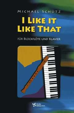 I like it like that - arrangiert für Blockflöte - Klavier [Noten / Sheetmusic] Komponist: SCHUETZ MICHAEL