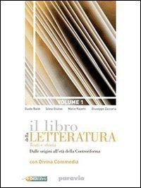 Il libro della letteratura. Con Divina Commedia e corso di scrittura. Per le Scuole superiori. Con espansione online. Dalle origini all'età della Controriforma (Vol. 1)