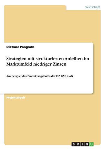 Strategien mit strukturierten Anleihen im Marktumfeld niedriger Zinsen: Am Beispiel des Produktangebotes der DZ BANK AG