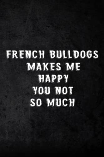 Address Book French Bulldogs Makes Me Happy You Not So Much Dog Pretty: Address and Phone Number for Seniors - Log book to Record Addresses, Phone Numbers, Emails, Birthdays and Notes,