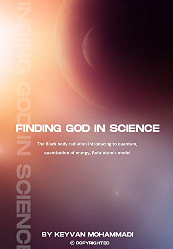 Finding God in Science: The Black Body Radiation Introducing to Quantum, Quantization of Energy and
