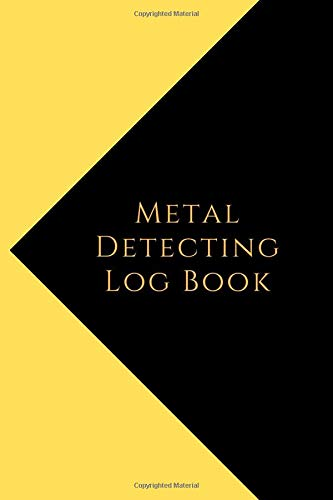 Metal Detecting Log Book: Metal detectorists journal to record date, location, metal detector machine used and settings, items found and notes
