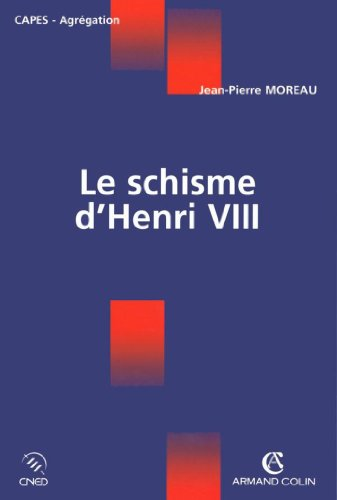 Le schisme d'Henri VIII (Coédition CNED/ARMAND COLIN) (French Edition)