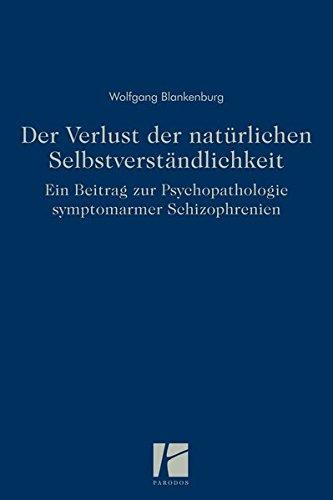 Der Verlust der natürlichen Selbstverständlichkeit: Ein Beitrag zur Psychopathologie symptomarmer Schizophrenien