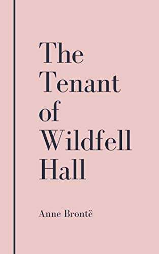 Anne Brontë: The Tenant of Wildfell Hall (illustrated) (English Edition)