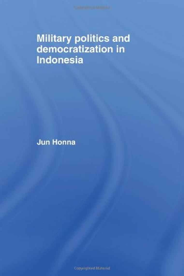 サイレント生き残ります法律によりMilitary Politics and Democratization in Indonesia (Routledge Research on Southeast Asia)