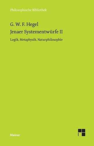 Jenaer Systementwürfe II: Logik, Metaphysik, Naturphilosophie (Philosophische Bibliothek)