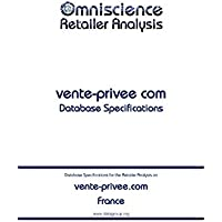 vente-privee.com - France: Retailer Analysis Database Specifications (Omniscience Retailer Analysis - France Book 101103) (English Edition)