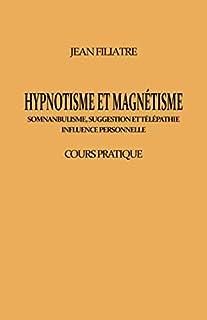Hypnotisme et Magnétisme: Cours Pratique