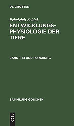 Friedrich Seidel: Entwicklungsphysiologie der Tiere: Ei und Furchung (Sammlung Göschen, Band 7162)
