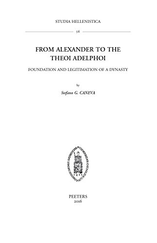 From Alexander to the Theoi Adelphoi: Foundation and Legitimation of a Dynasty (Studia Hellenistica)