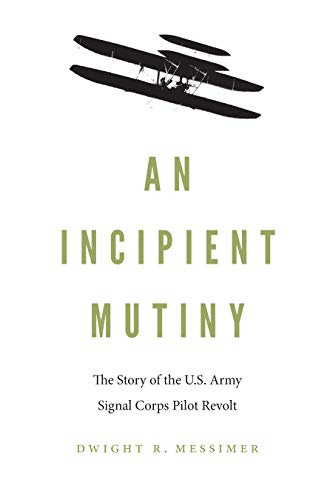 Image of An Incipient Mutiny: The Story of the U.S. Army Signal Corps Pilot Revolt