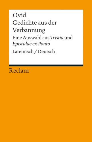 Gedichte aus der Verbannung: Eine Auswahl aus »Tristia« und »Epistulae ex Ponto«. Lateinisch/Deutsch (Reclams Universal-Bibliothek)