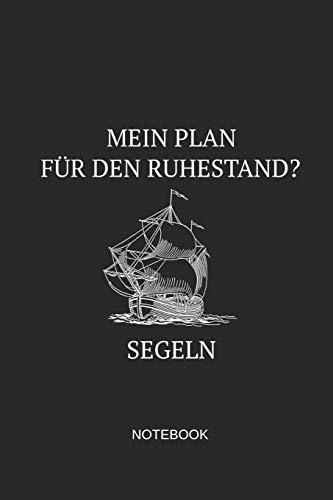 Mein Plan Für Den Ruhestand Segeln Notebook: Liniertes Notizbuch - Segeln Boot Anker Kapitän Geschenk