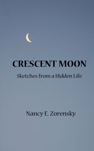 Crescent Moon: Sketches from a Hidden Life