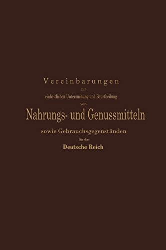 Vereinbarungen zur einheitlichen Untersuchung und Beurtheilung von Nahrungs- und Genussmitteln sowie Gebrauchsgegenständen für das Deutsche Reich: Ein ... Kommission deutscher Nahrungsmittel-Chemiker
